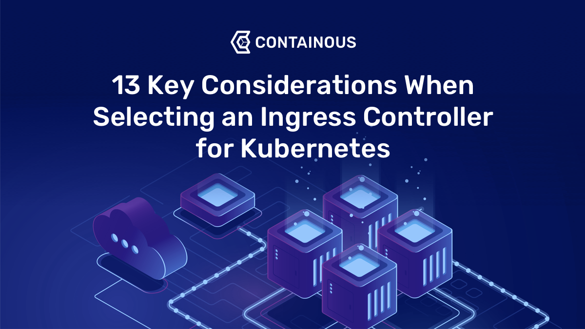 13 Key Considerations When Selecting an Ingress Controller for Kubernetes
