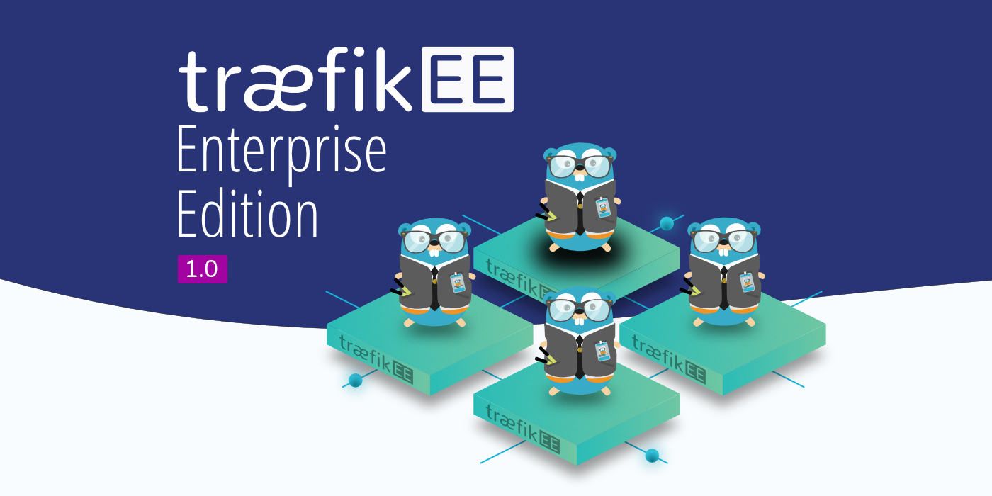 Announcing General Availability of Traefik Enterprise Edition