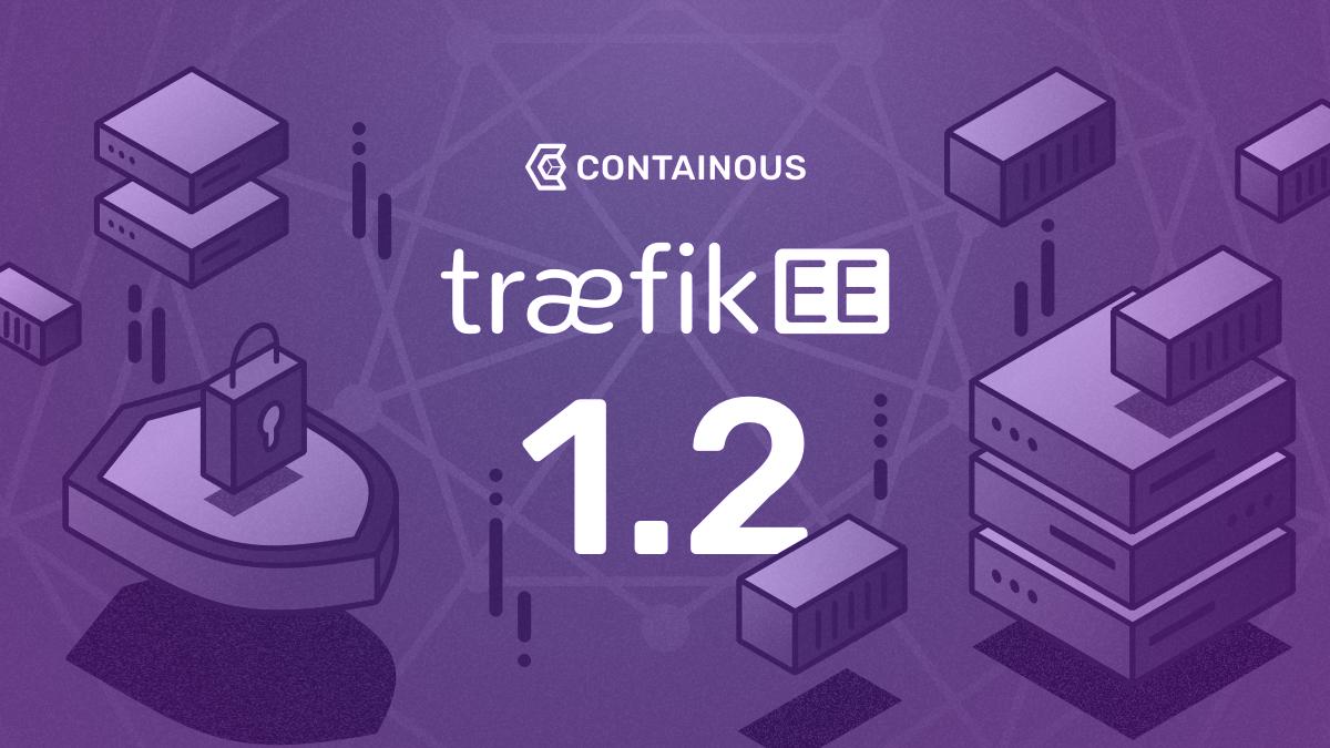 Traefik Enterprise Edition 1.2 is out!