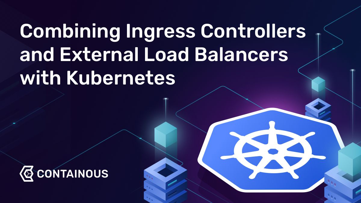 Combining Ingress Controllers and External Load Balancers with Kubernetes