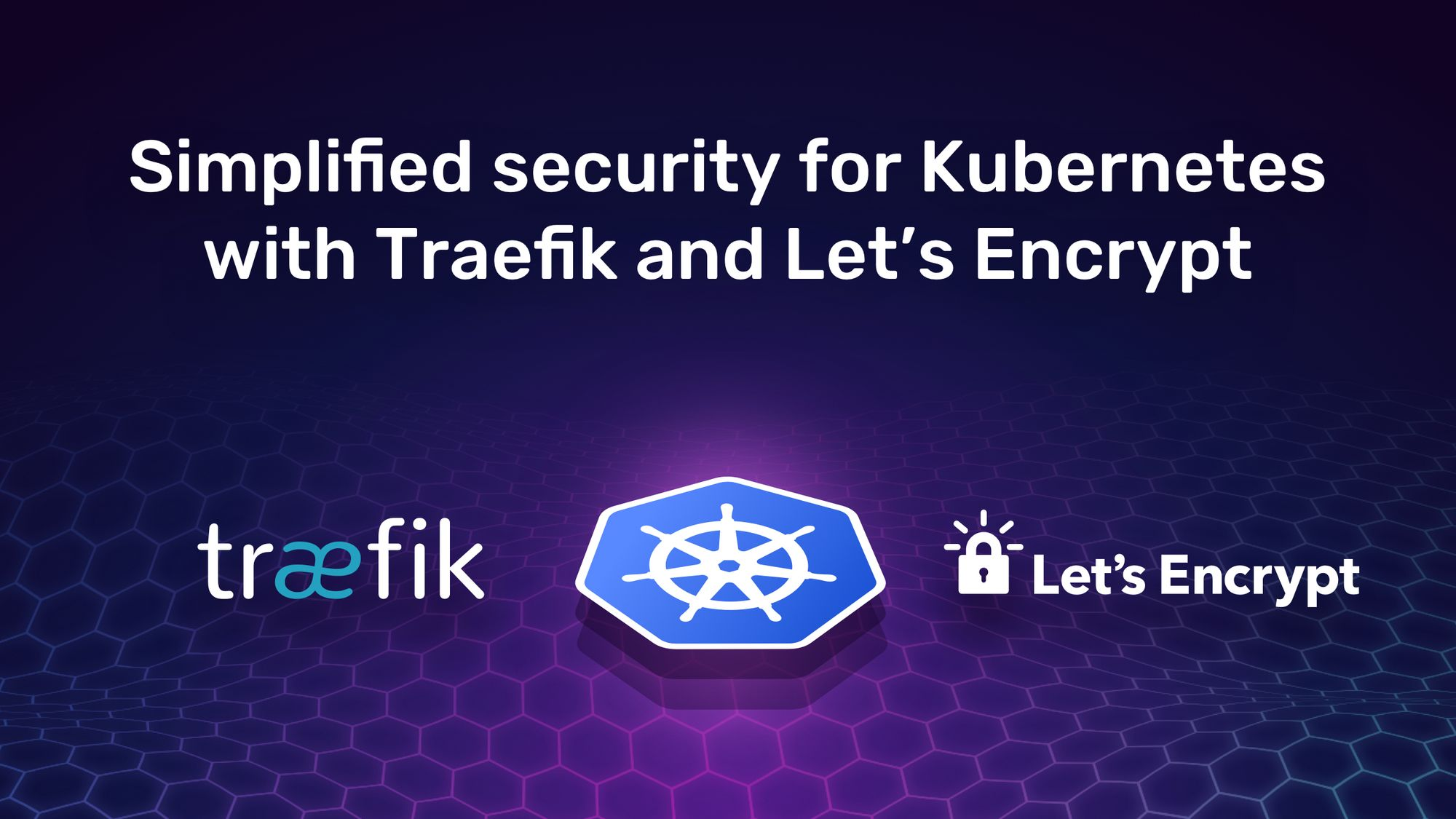 Simplified security for Kubernetes with Traefik and Let's Encrypt
