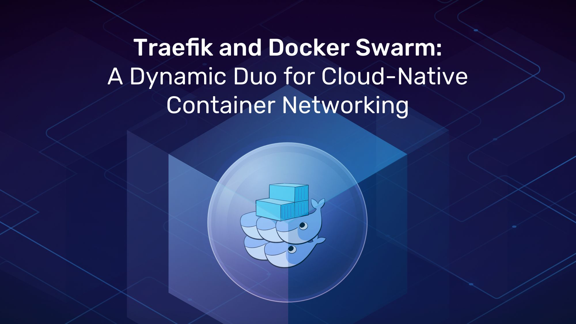 Traefik and Docker Swarm: A Dynamic Duo for Cloud-Native Container Networking