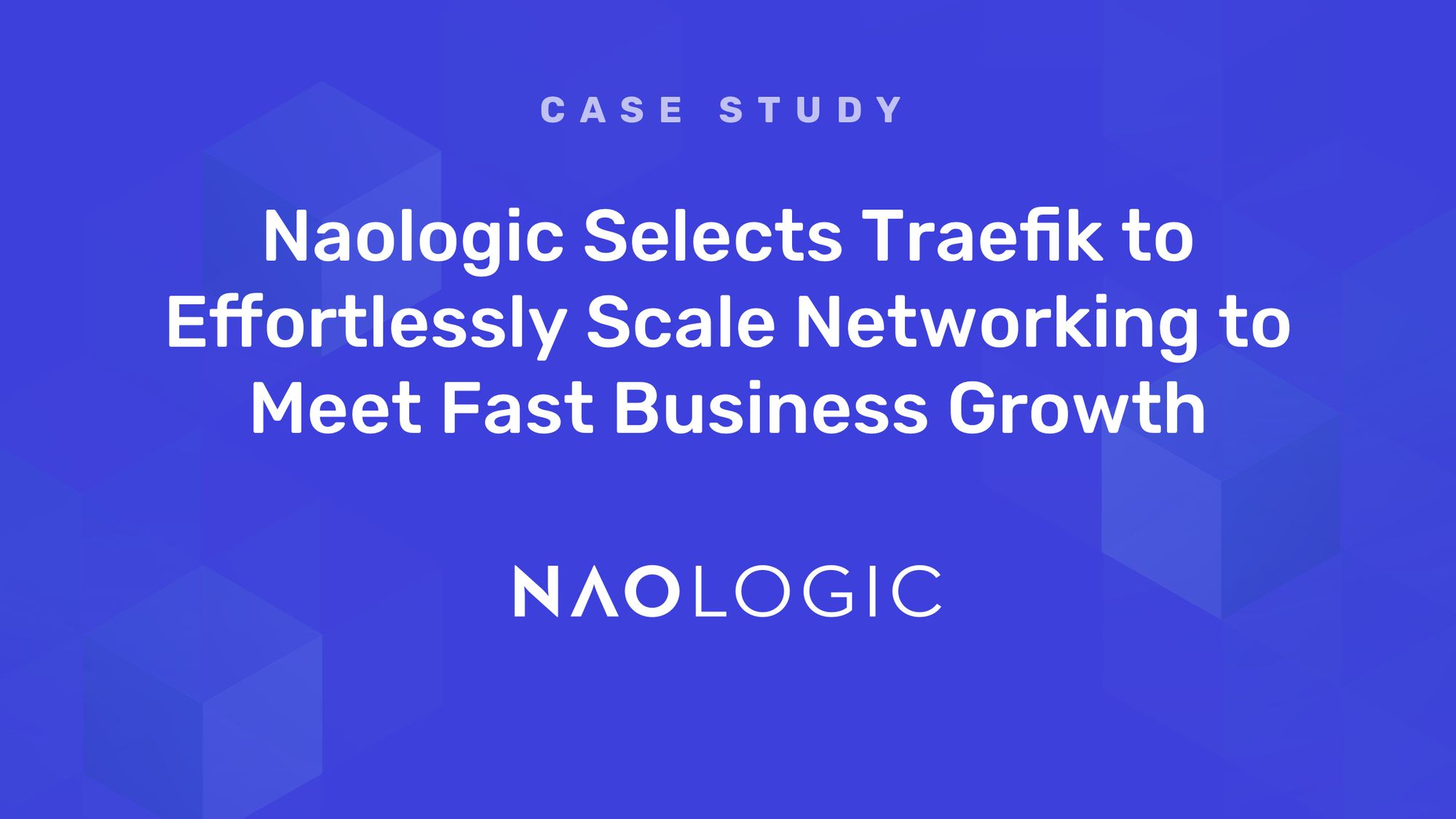 Naologic Selects Traefik to Effortlessly Scale Networking to Meet Fast Business Growth