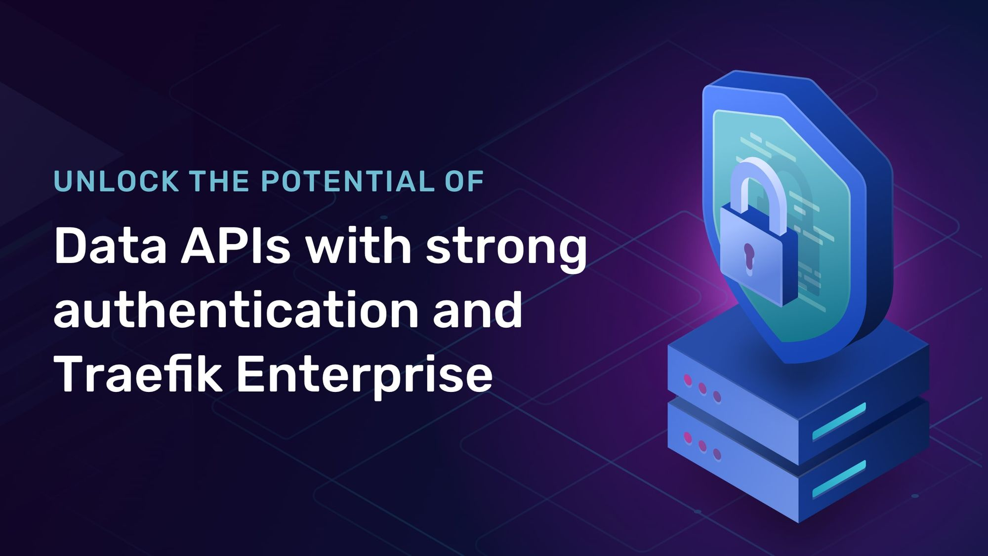 Unlock the potential of data APIs with strong authentication and Traefik Enterprise