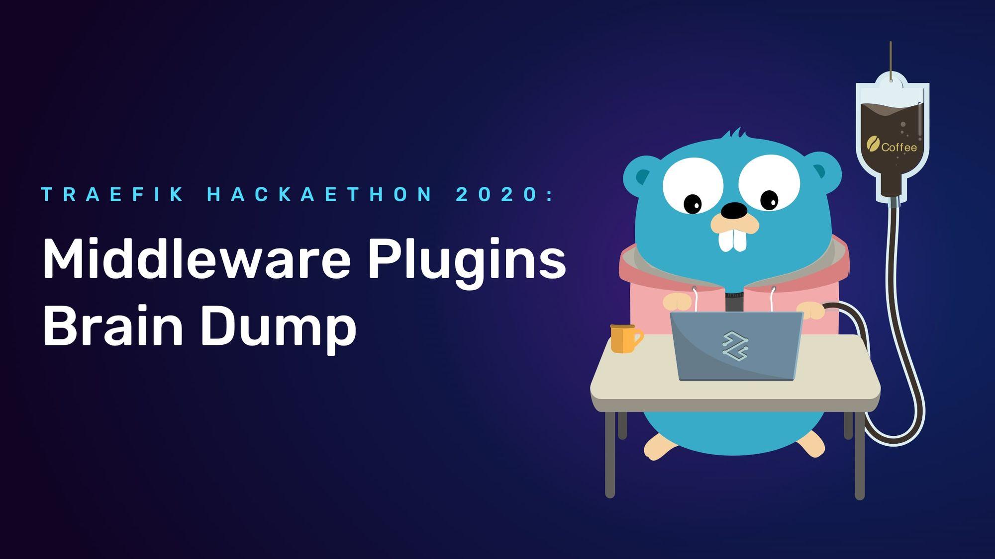 Traefik Hackaethon 2020: Middleware Plugins Brain Dump
