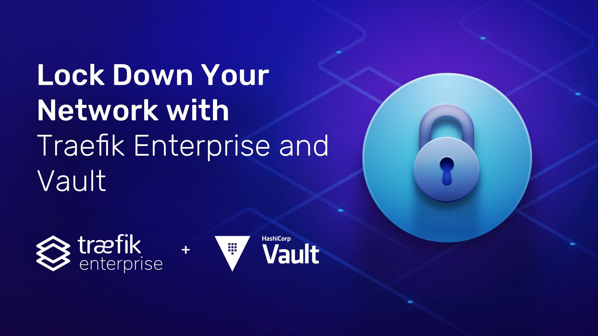 Lock Down Your Network with Traefik Enterprise and Vault