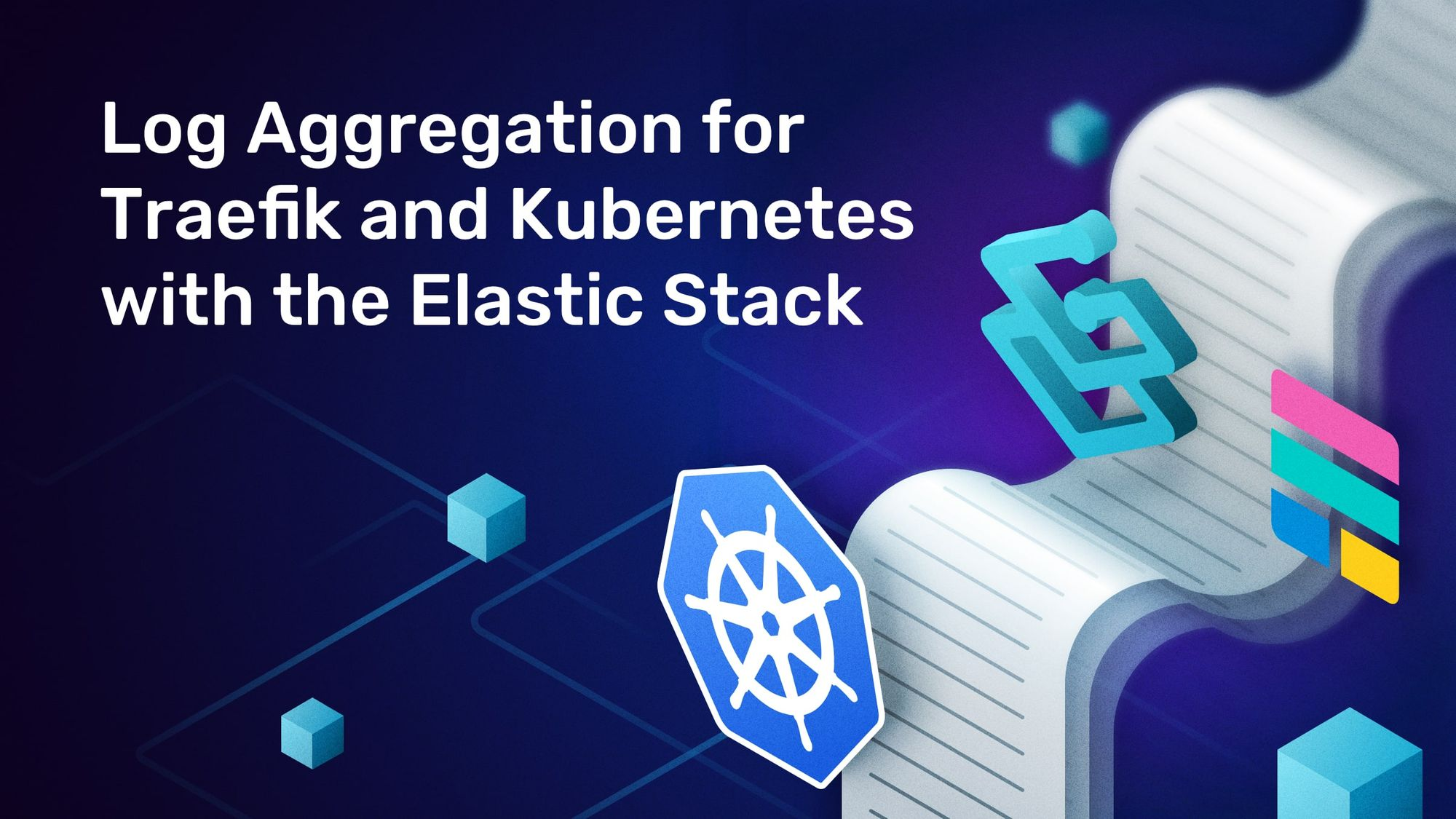 Log Aggregation for Traefik and Kubernetes with the Elastic Stack