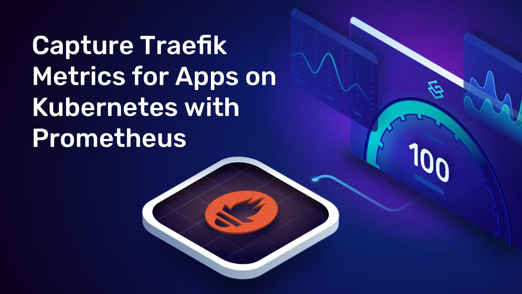 Capture Traefik Metrics for Apps on Kubernetes with Prometheus
