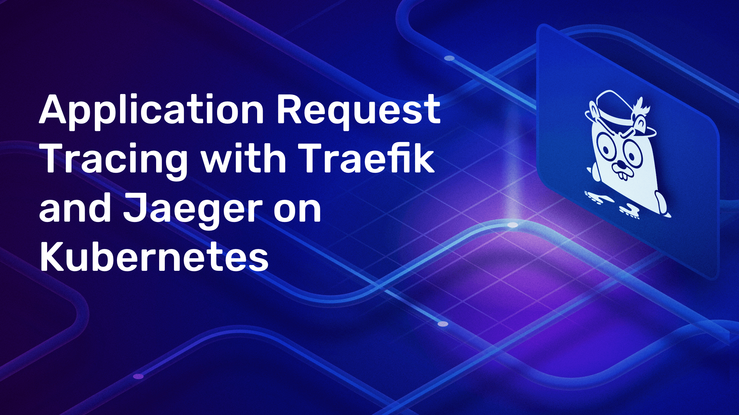 Application Request Tracing with Traefik and Jaeger on Kubernetes