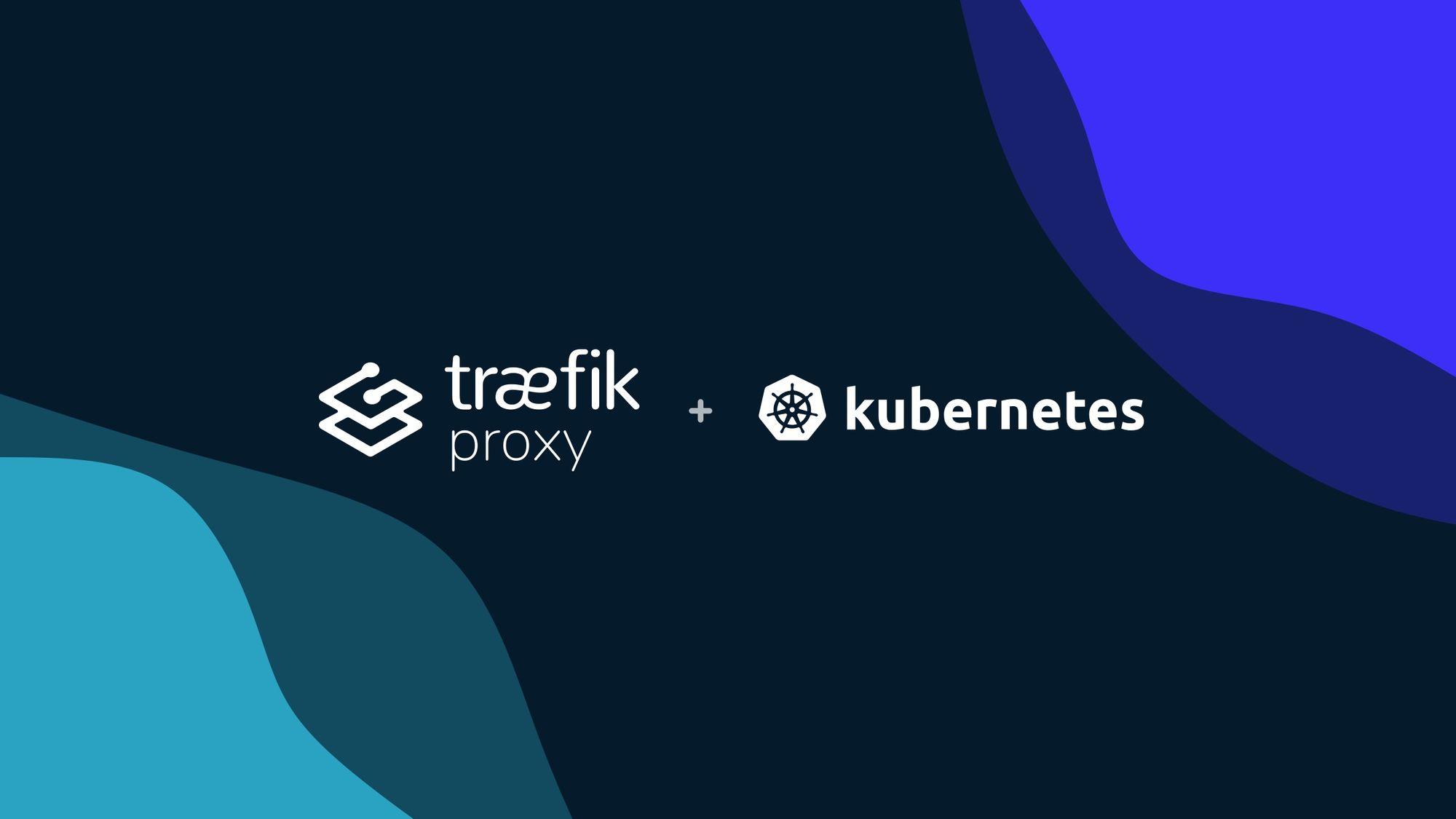 Traefik Proxy 2.x and Kubernetes 101